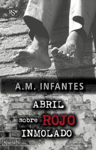 Abril sobre rojo inmolado - A.M. Infantes - Book Front Cover